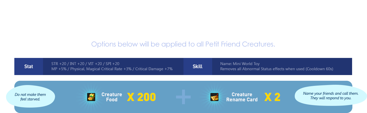 Petit Friends Option Options below will be applied to all Petit Friend Creatures.
