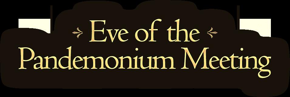 Eve of the Pandemonium Meeting