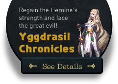 Regain the Heroine's strength and face the great evil! Yggdrasil Chronicles See Details