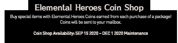 Elemental Heroes Coin Shop / Coin Shop Availability: SEP 15 2020 – DEC 1 2020 Maintenance